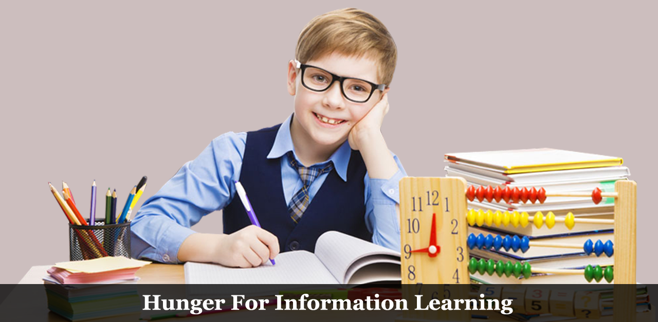 Hunger for information/ceaseless learning