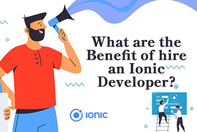 What are the Benefits of Hiring an Ionic Developer