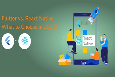 Flutter vs. React Native – What to Choose in 2021?