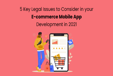 5 Key Legal Issues to Consider in your E-commerce Mobile App Development in 2021