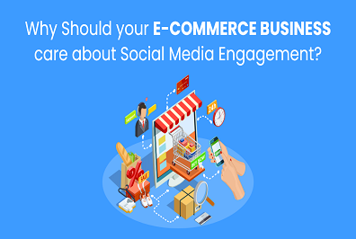 Why should your E-Commerce business care about Social Media Engagement?