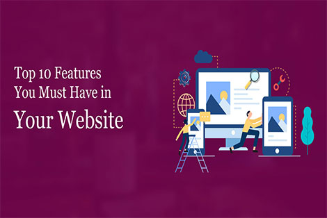Top 10 Features You Must Have in Your Website