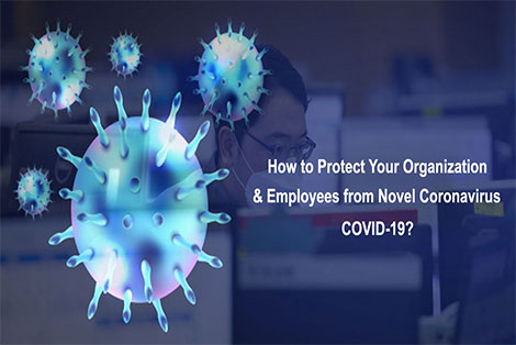 How to Protect Your Organization & Employees from Novel Coronavirus COVID-19?