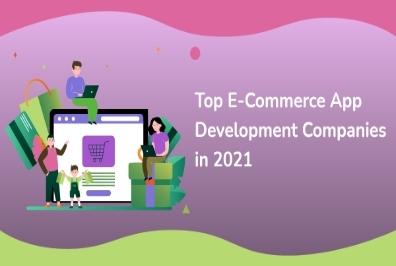 Top E-Commerce App Development Companies in 2021