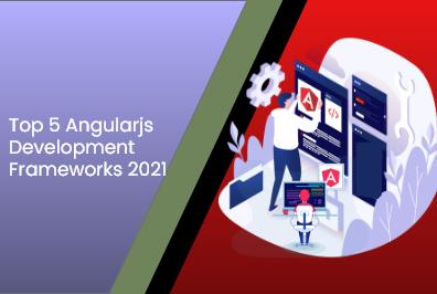 Top 5 Angularjs Development Frameworks 2021