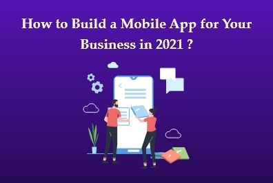 How to Build a Mobile App for Your Business in 2021