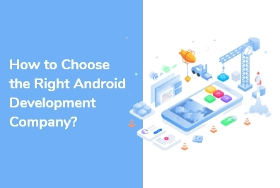 How to Choose the Right Android Development Company?