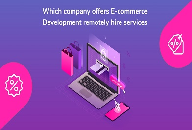 Which company offers E-commerce development remotely hire services?