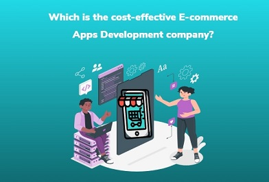 Which is the cost-effective E-commerce apps development company?
